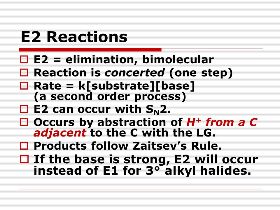 Unit 4 - 5 4/11/2017. E2 Reactions. E2 = elimination, bimolecular. Reaction is concerted (one step)