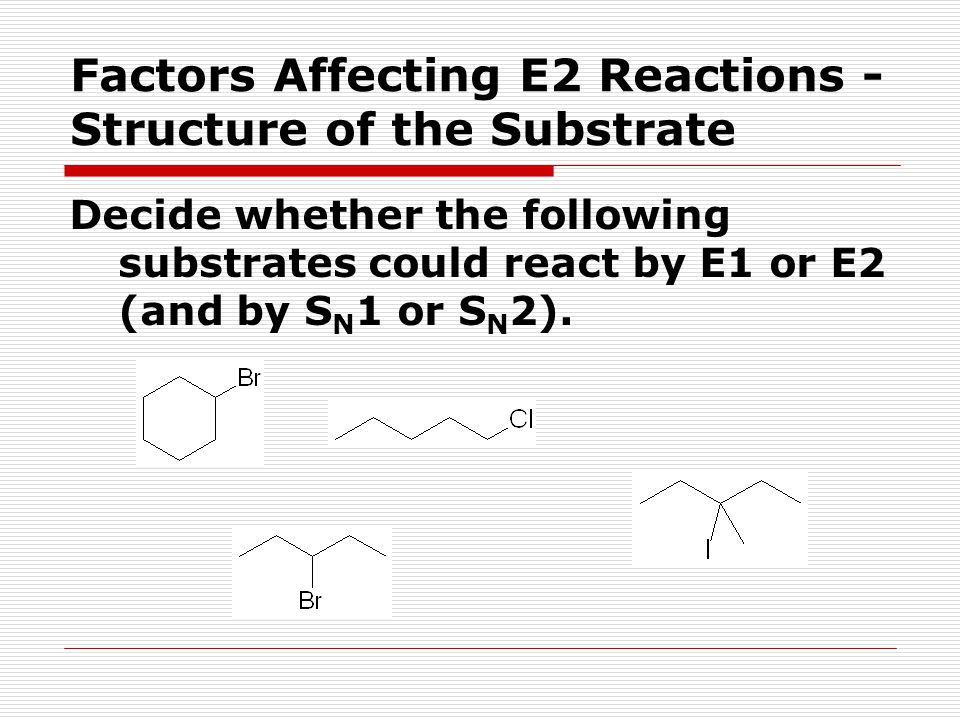 Factors Affecting E2 Reactions - Structure of the Substrate