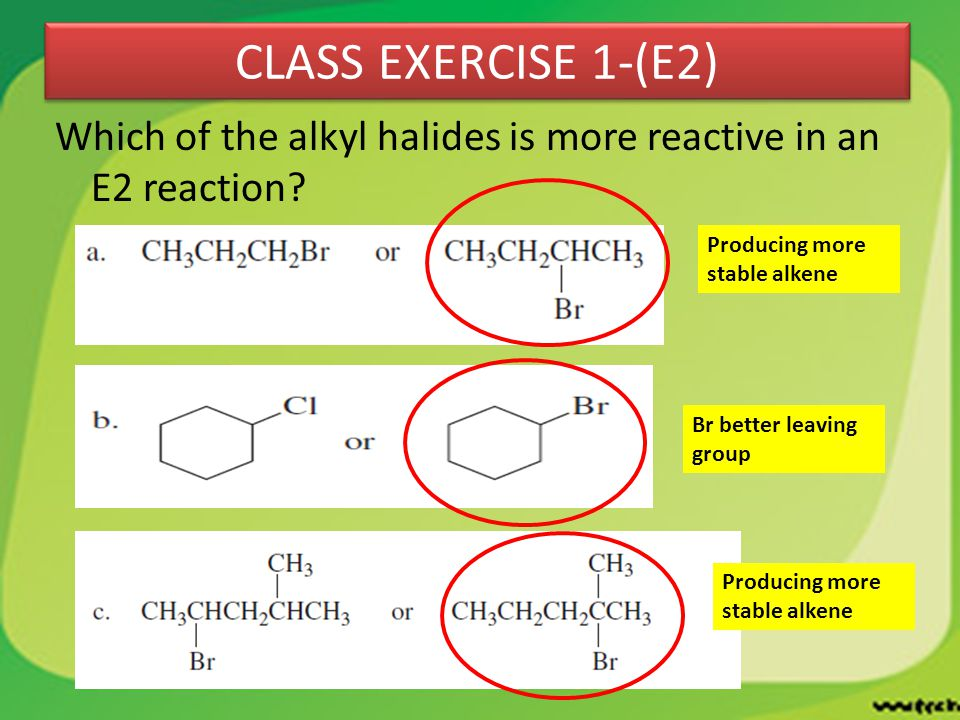 CLASS EXERCISE 1-(E2) Which of the alkyl halides is more reactive in an E2 reaction Producing more stable alkene.