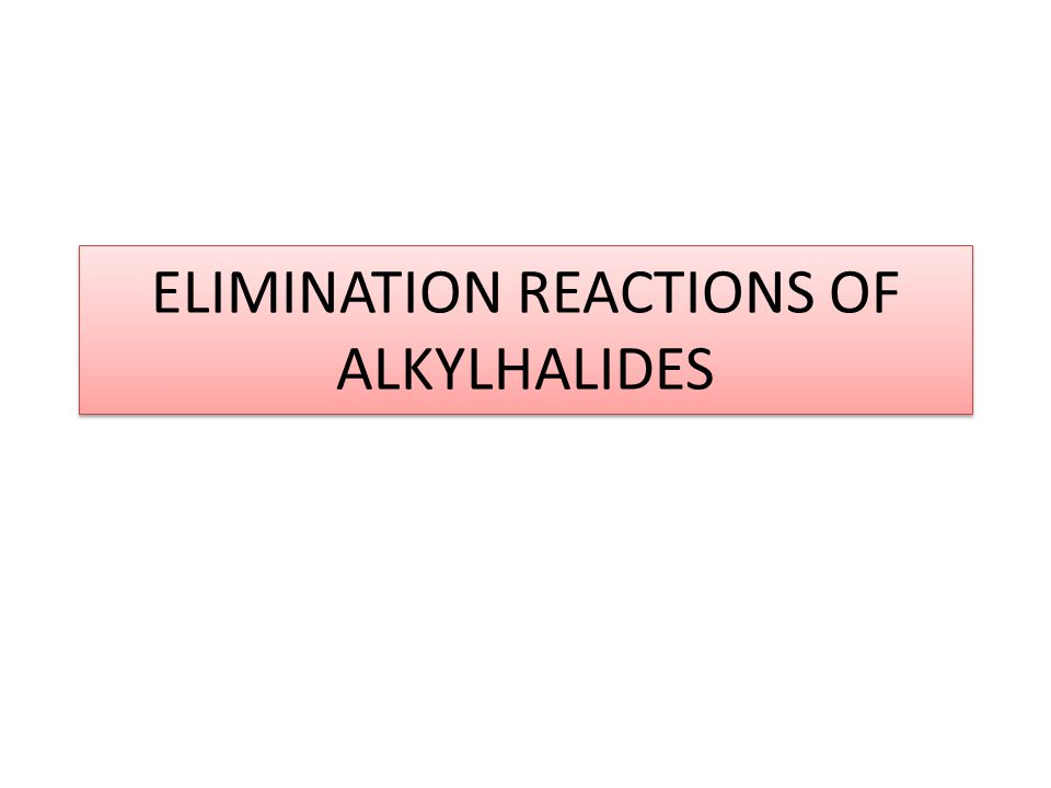 ELIMINATION REACTIONS OF ALKYLHALIDES