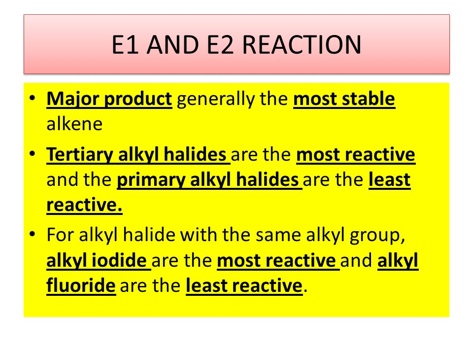 E1 AND E2 REACTION Major product generally the most stable alkene