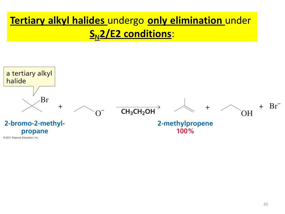 Tertiary alkyl halides undergo only elimination under