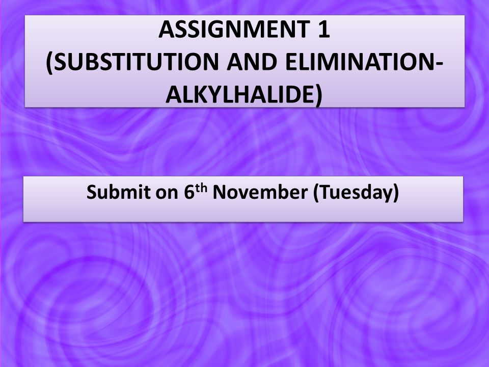 ASSIGNMENT 1 (SUBSTITUTION AND ELIMINATION-ALKYLHALIDE)