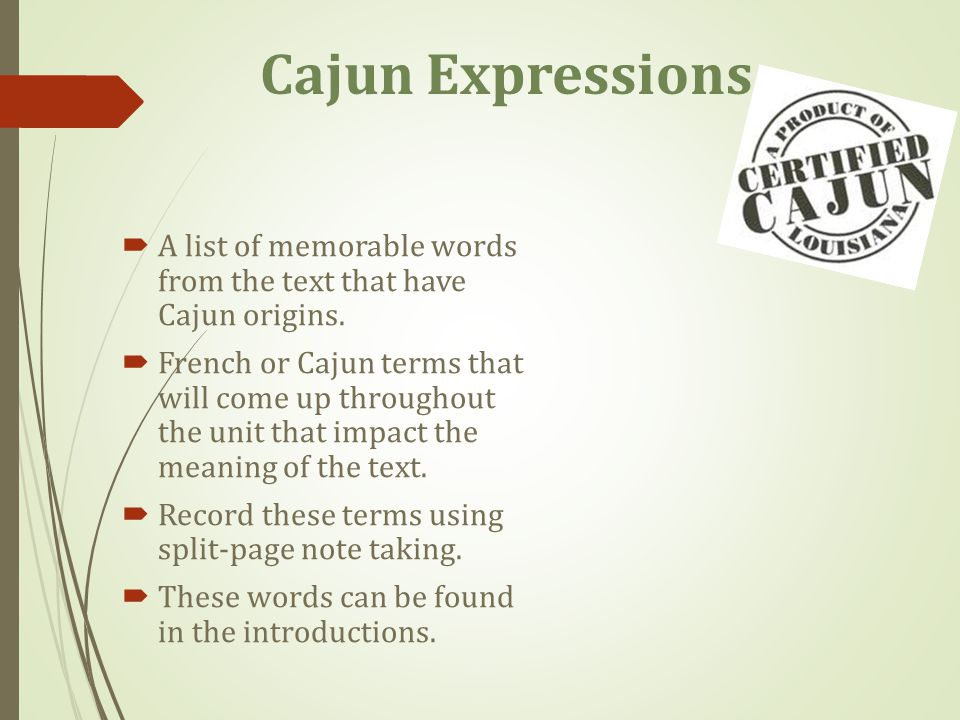 Cajun Expressions A list of memorable words from the text that have Cajun origins.
