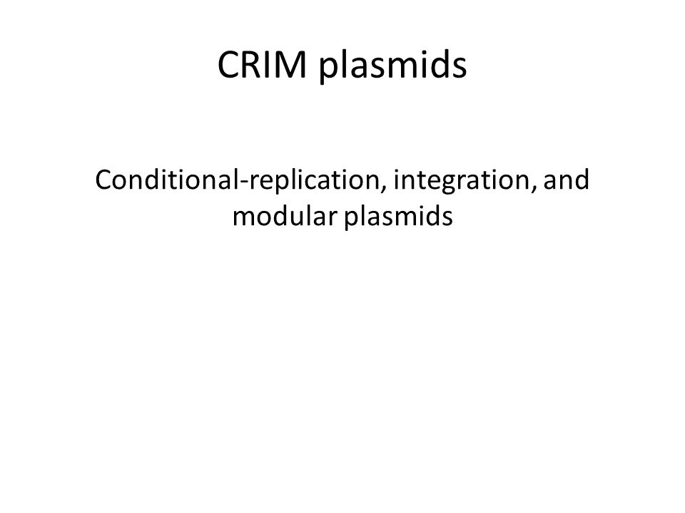 Conditional-replication, integration, and modular plasmids