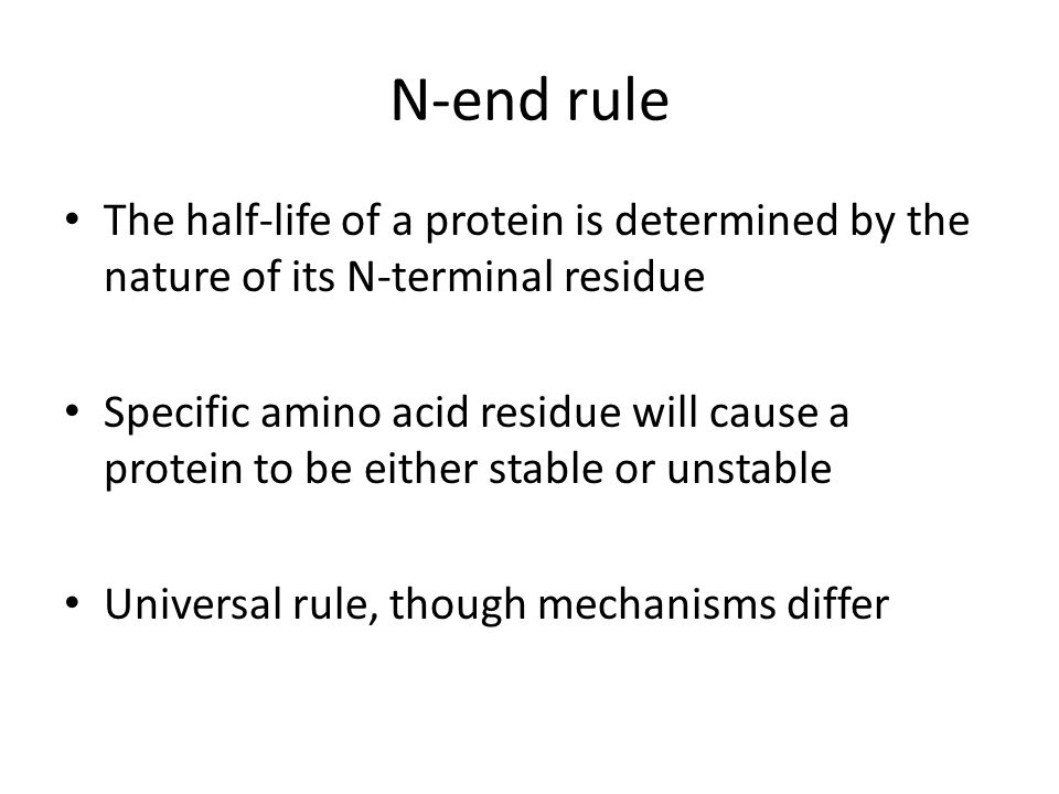 N-end rule The half-life of a protein is determined by the nature of its N-terminal residue.