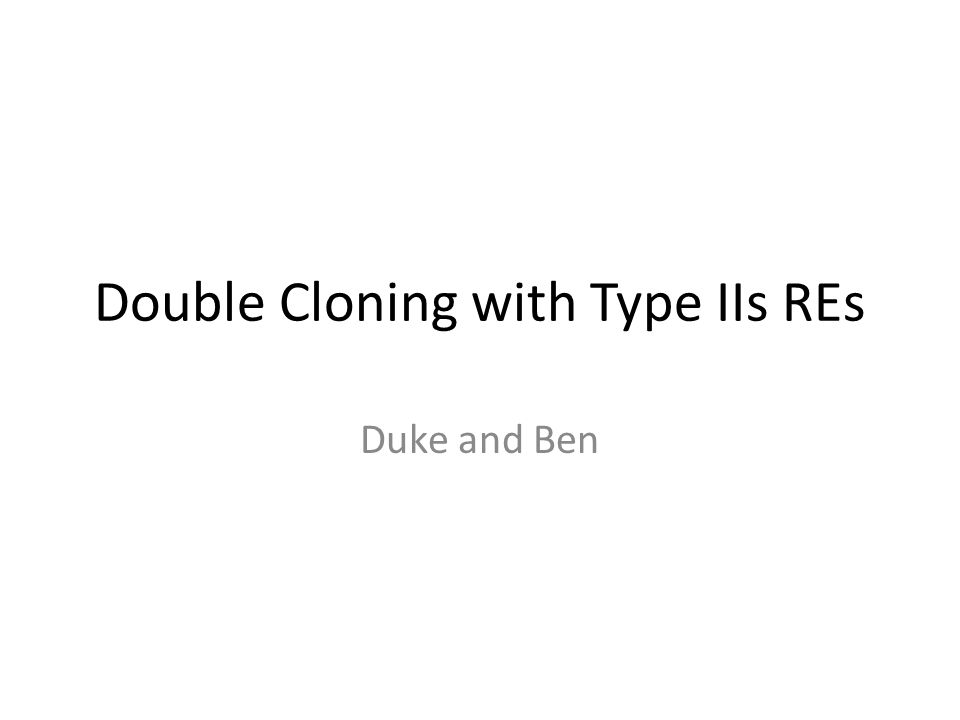 Double Cloning with Type IIs REs