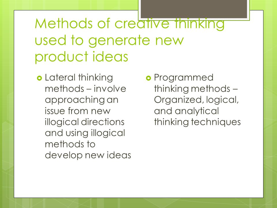 Methods of creative thinking used to generate new product ideas