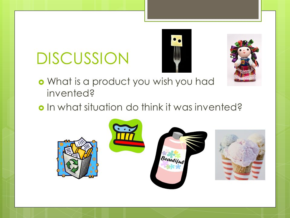 DISCUSSION What is a product you wish you had invented