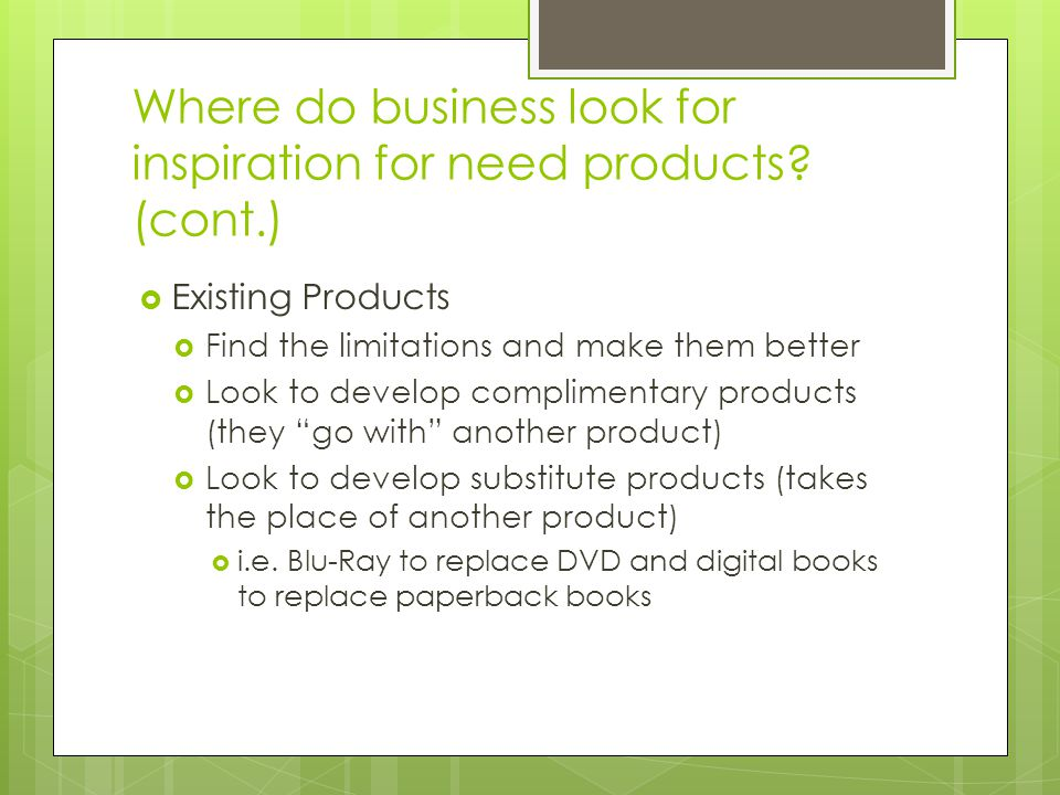Where do business look for inspiration for need products (cont.)