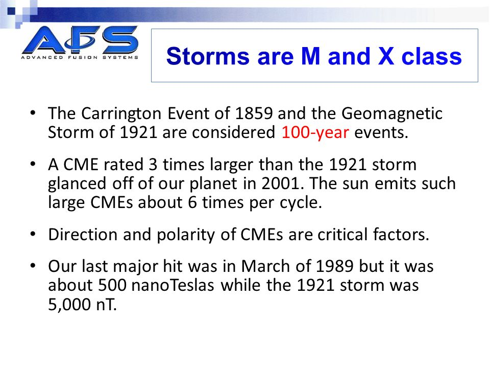 Storms are M and X class The Carrington Event of 1859 and the Geomagnetic Storm of 1921 are considered 100-year events.
