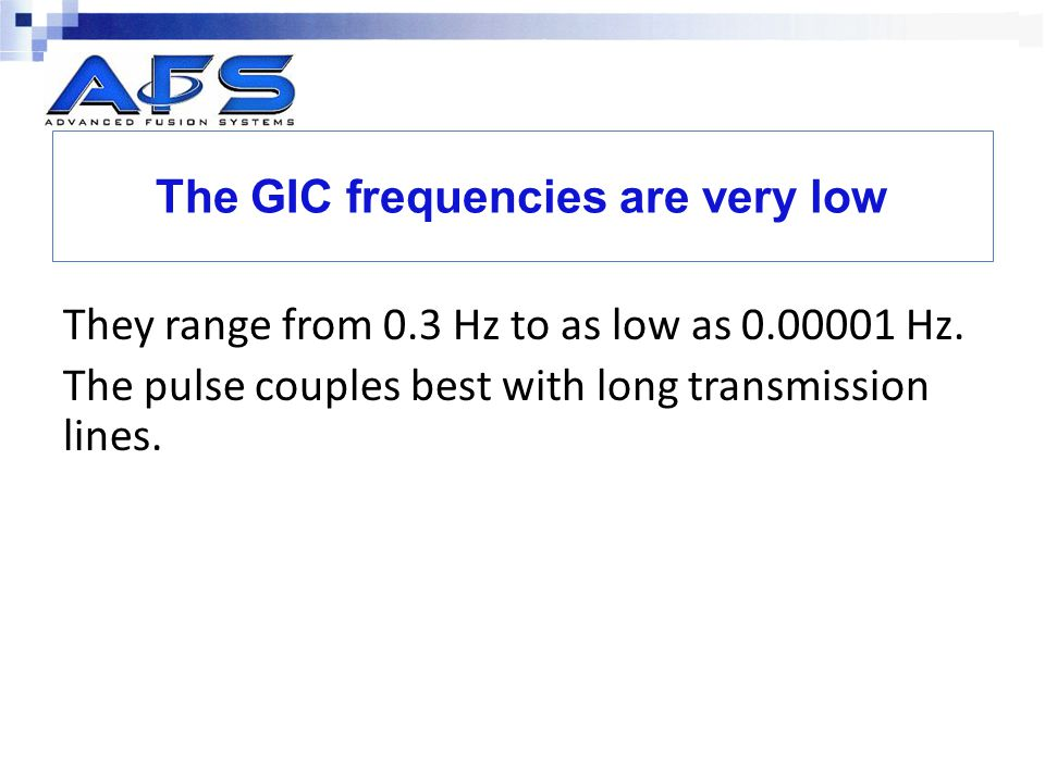 The GIC frequencies are very low