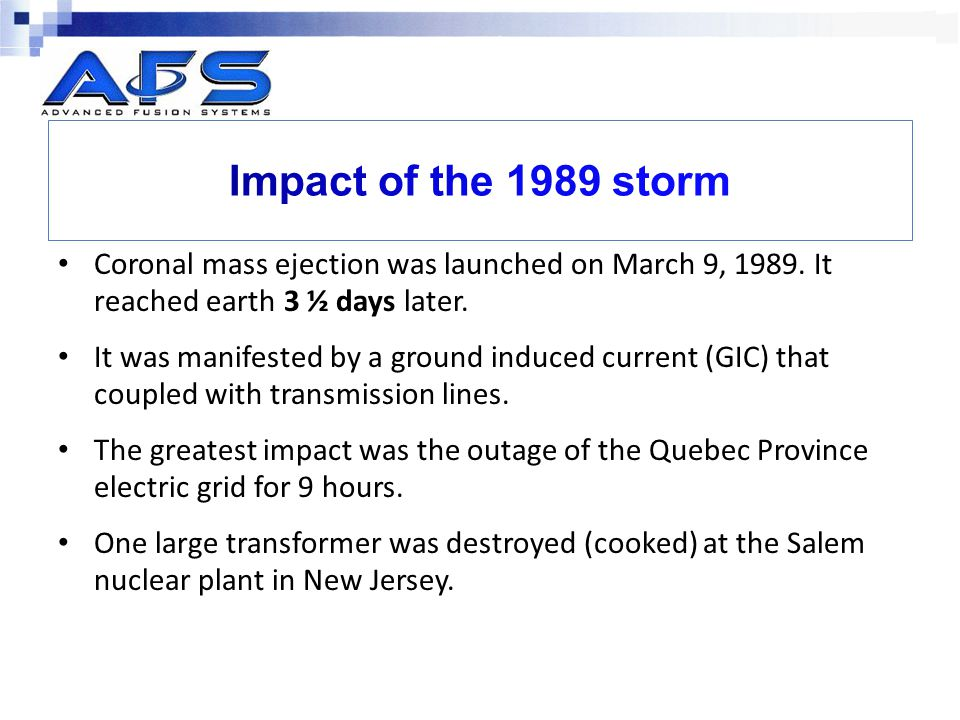 Impact of the 1989 storm Coronal mass ejection was launched on March 9, 1989. It reached earth 3 ½ days later.