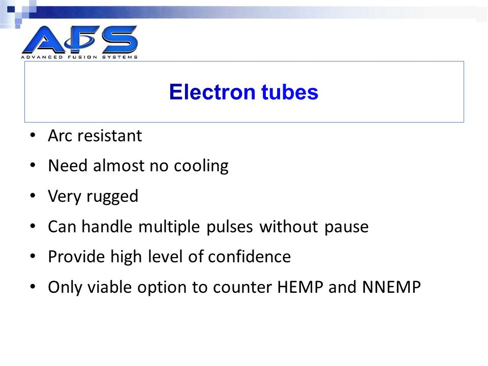 Electron tubes Arc resistant Need almost no cooling Very rugged