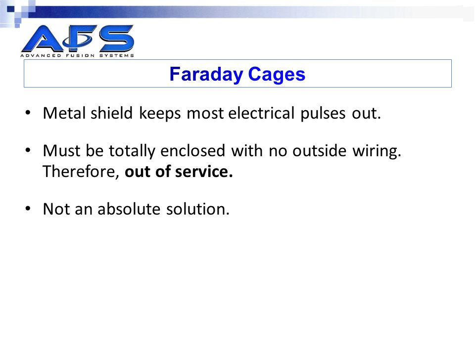 Faraday Cages Metal shield keeps most electrical pulses out.