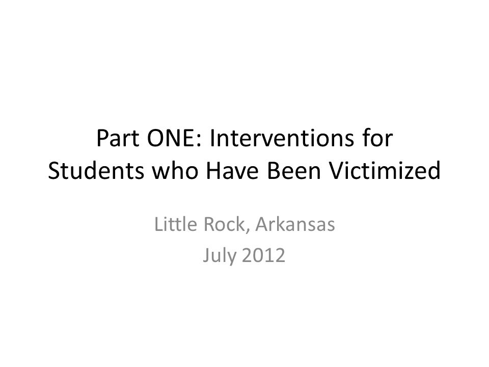 Part ONE: Interventions for Students who Have Been Victimized