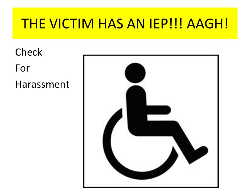 THE VICTIM HAS AN IEP!!! AAGH!