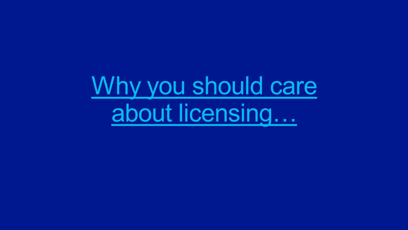 Why you should care about licensing…
