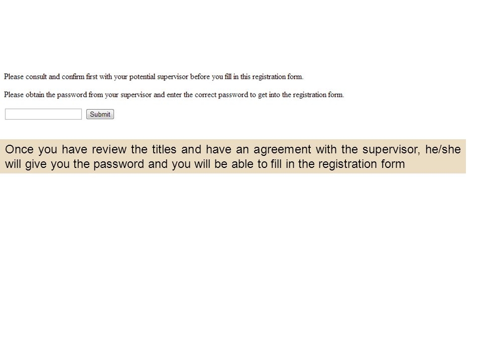 Once you have review the titles and have an agreement with the supervisor, he/she will give you the password and you will be able to fill in the registration form