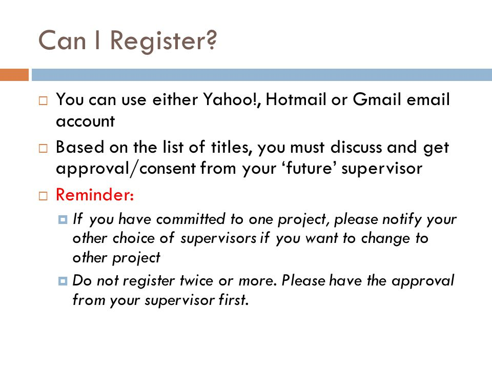 Can I Register You can use either Yahoo!, Hotmail or Gmail email account.