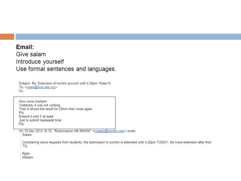 Email: Give salam Introduce yourself Use formal sentences and languages.