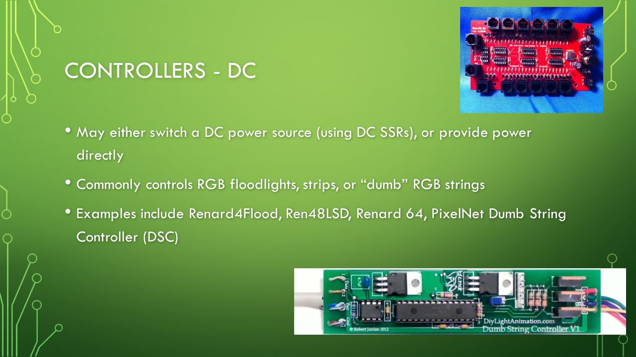 Controllers - DC May either switch a DC power source (using DC SSRs), or provide power directly.