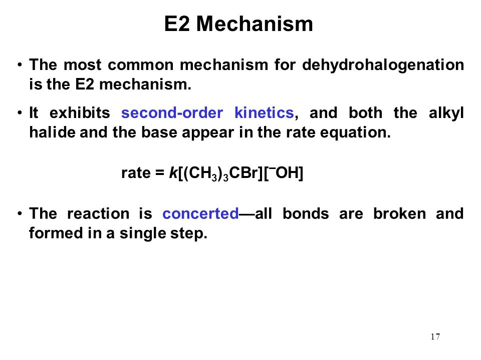 E2 Mechanism The most common mechanism for dehydrohalogenation is the E2 mechanism.