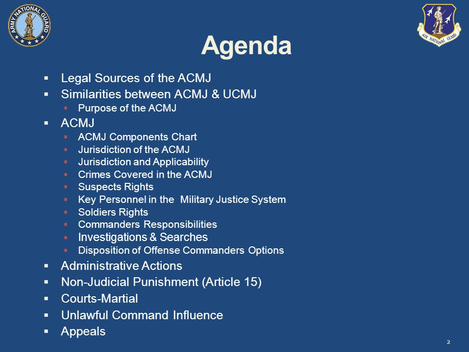 Agenda Legal Sources of the ACMJ Similarities between ACMJ & UCMJ ACMJ