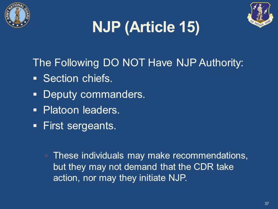 NJP (Article 15) The Following DO NOT Have NJP Authority: