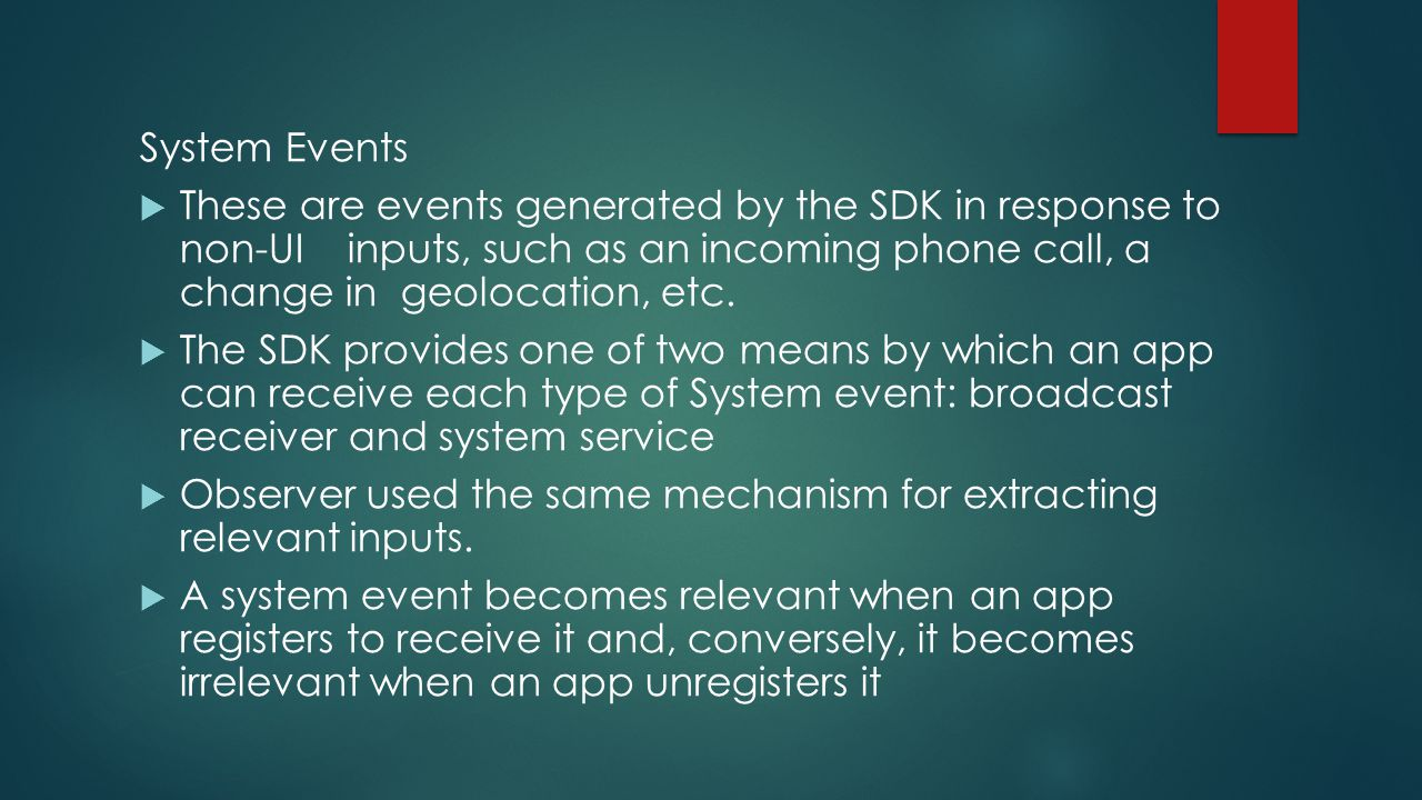System Events These are events generated by the SDK in response to non-UI inputs, such as an incoming phone call, a change in geolocation, etc.