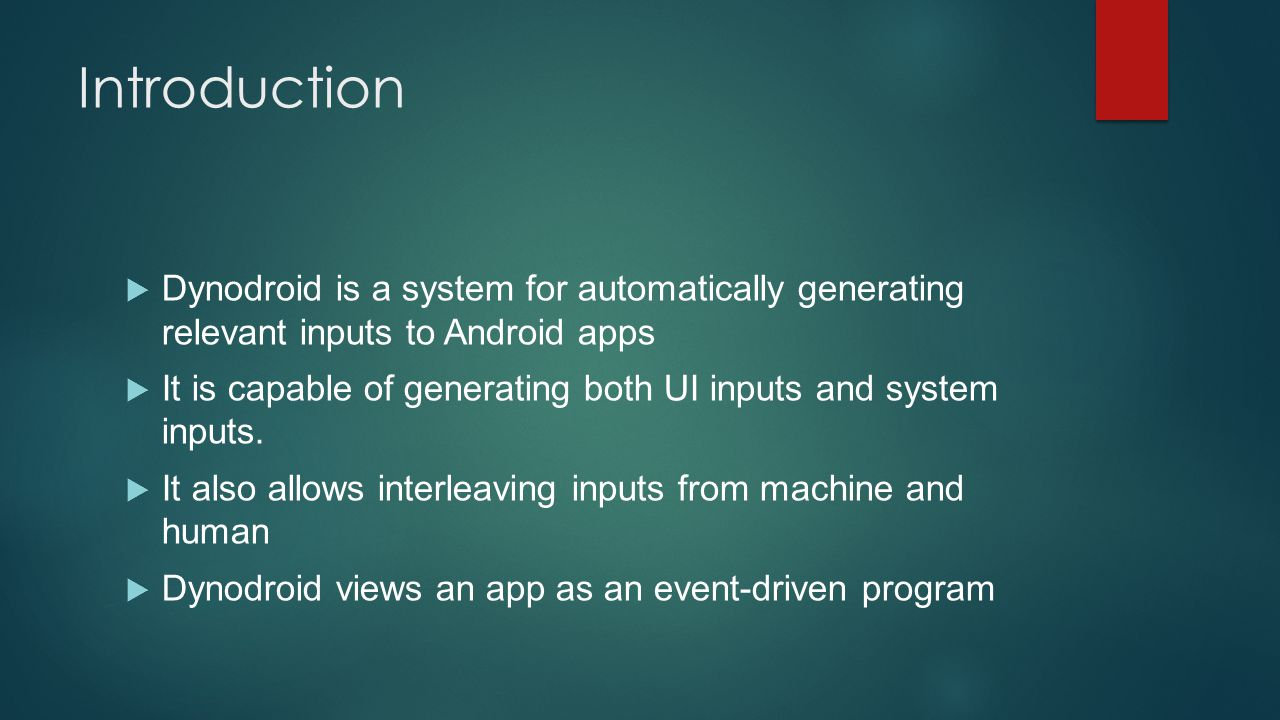 Introduction Dynodroid is a system for automatically generating relevant inputs to Android apps.