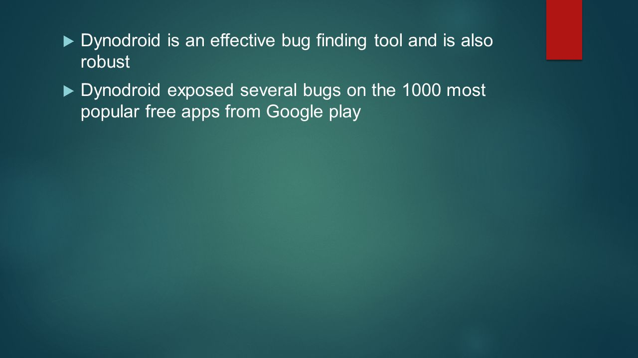 Dynodroid is an effective bug finding tool and is also robust