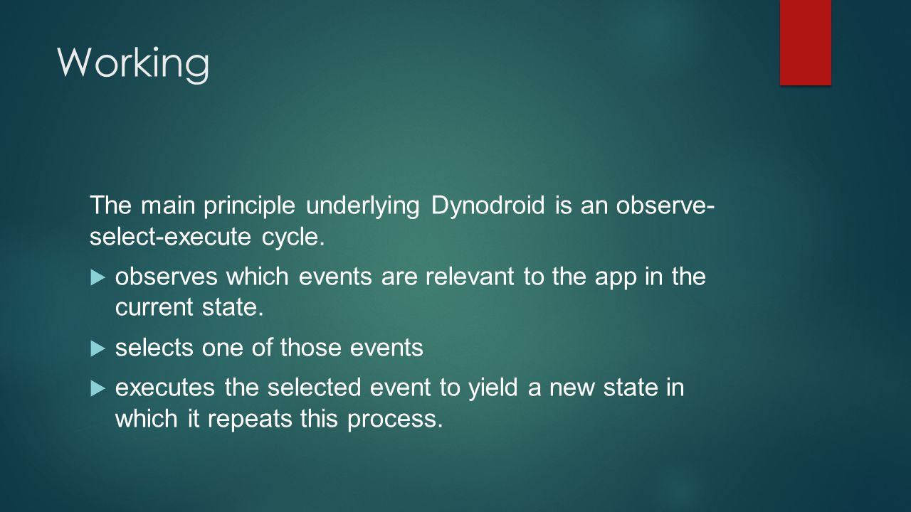 Working The main principle underlying Dynodroid is an observe- select-execute cycle.