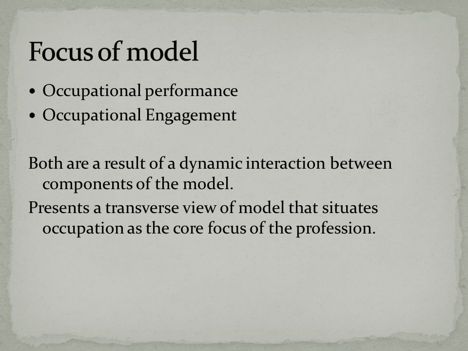 Focus of model Occupational performance Occupational Engagement
