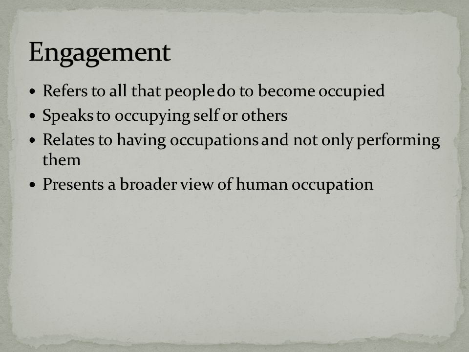 Engagement Refers to all that people do to become occupied
