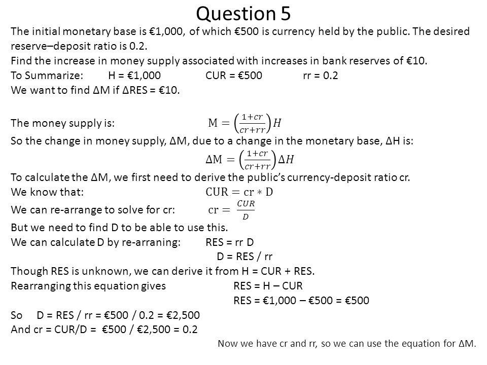 Question 5 The initial monetary base is €1,000, of which €500 is currency held by the public. The desired reserve–deposit ratio is 0.2.