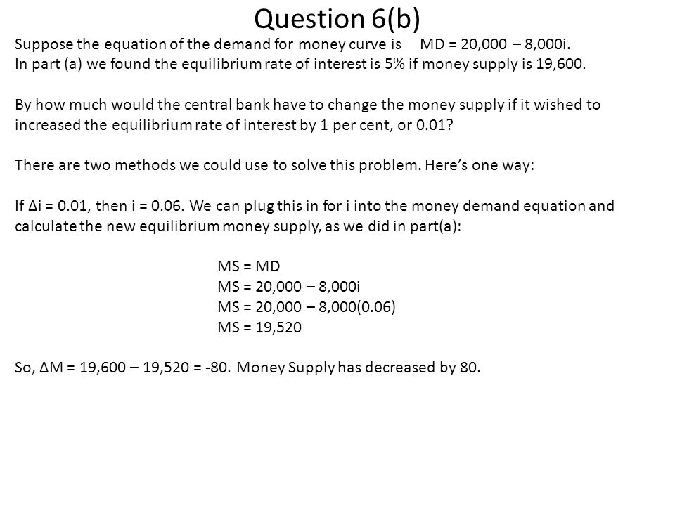 Question 6(b) Suppose the equation of the demand for money curve is MD = 20,000  8,000i.