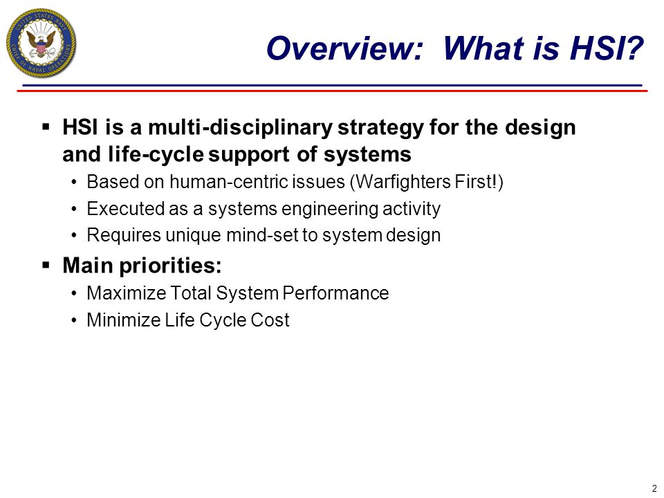 Overview: What is HSI HSI is a multi-disciplinary strategy for the design and life-cycle support of systems.