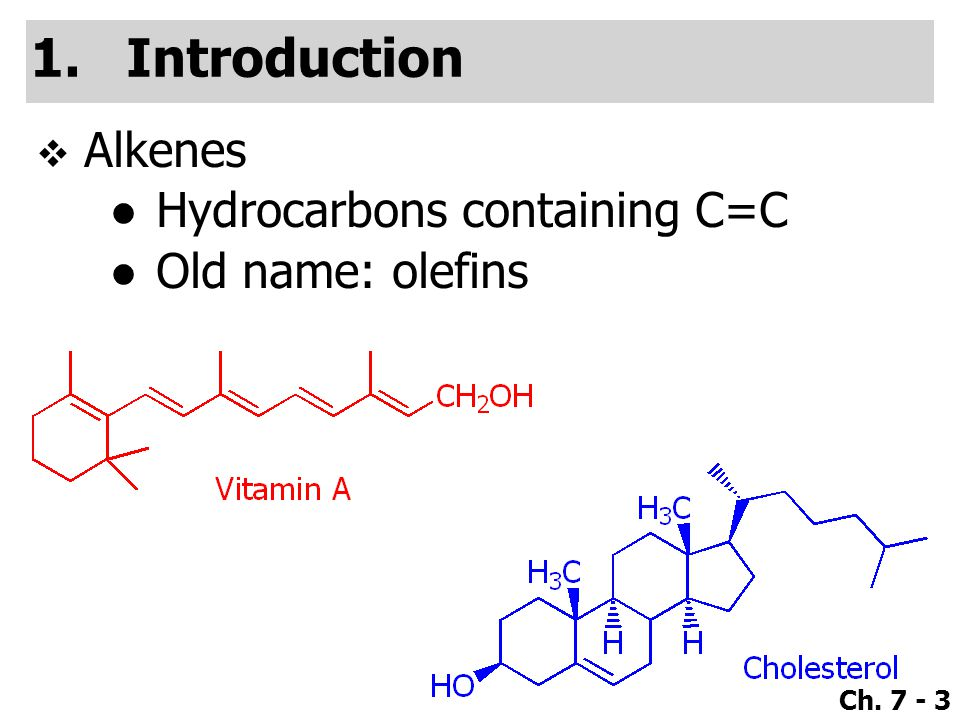 Introduction Alkenes Hydrocarbons containing C=C Old name: olefins