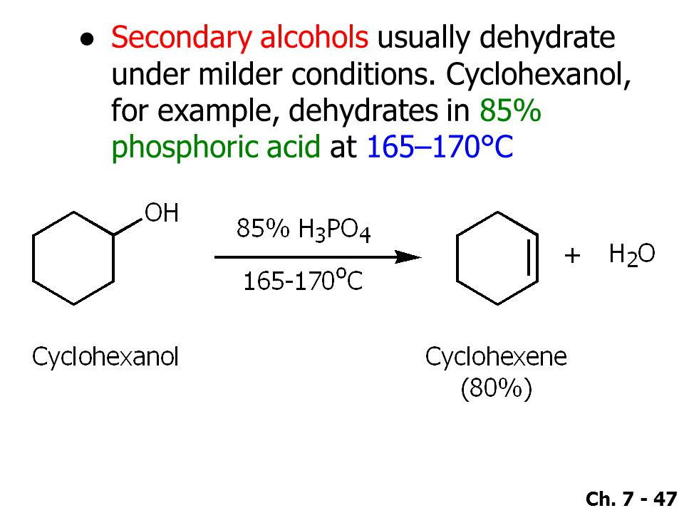 Secondary alcohols usually dehydrate under milder conditions