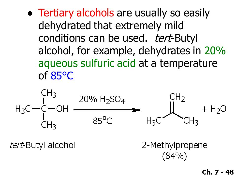 Tertiary alcohols are usually so easily dehydrated that extremely mild conditions can be used.