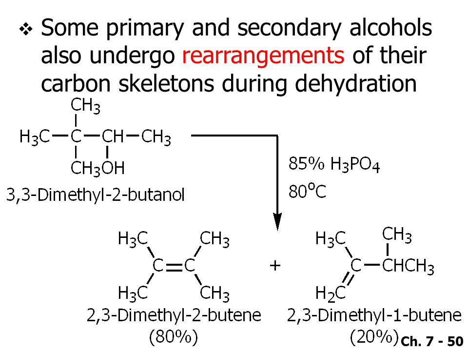 Some primary and secondary alcohols also undergo rearrangements of their carbon skeletons during dehydration