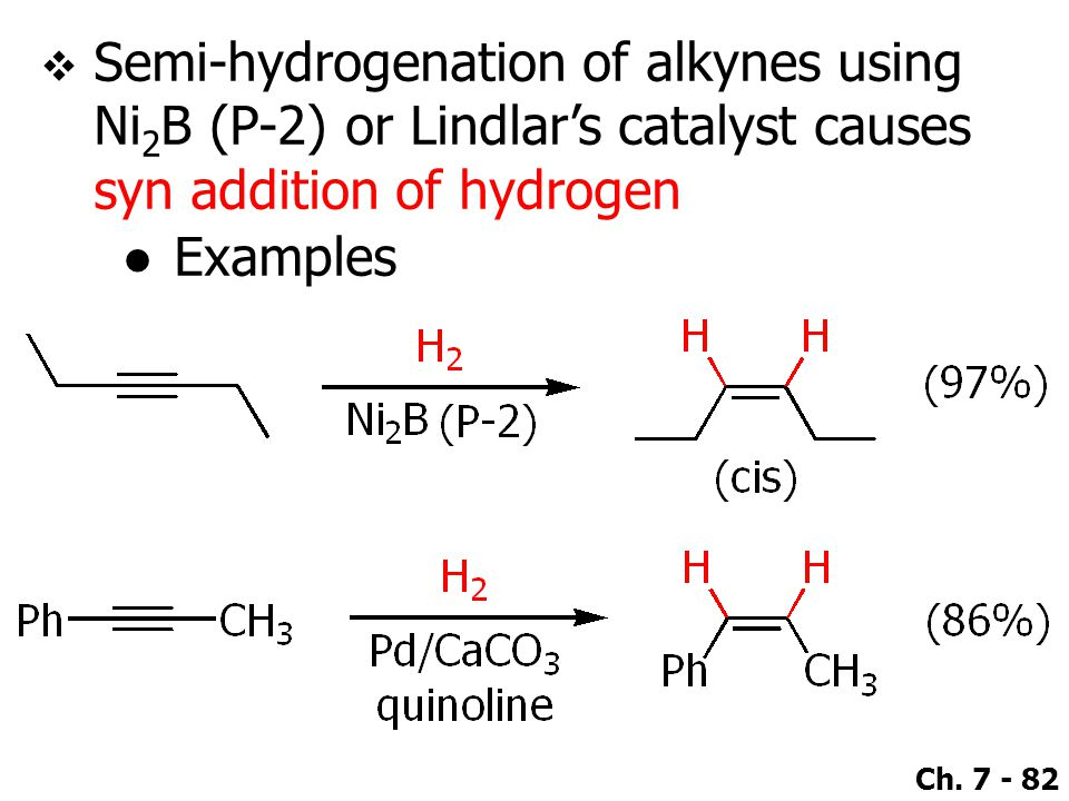 Semi-hydrogenation of alkynes using Ni2B (P-2) or Lindlar's catalyst causes syn addition of hydrogen