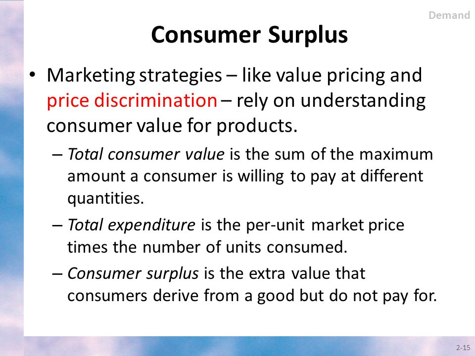 Demand Consumer Surplus. Marketing strategies – like value pricing and price discrimination – rely on understanding consumer value for products.