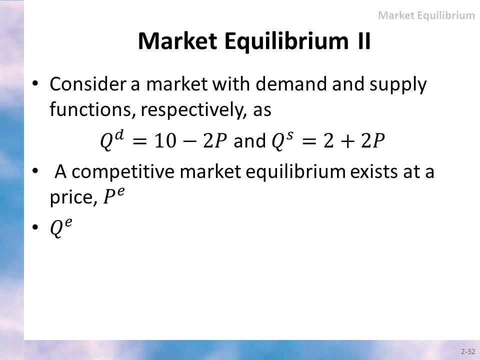 Market Equilibrium Market Equilibrium II. Consider a market with demand and supply functions, respectively, as.