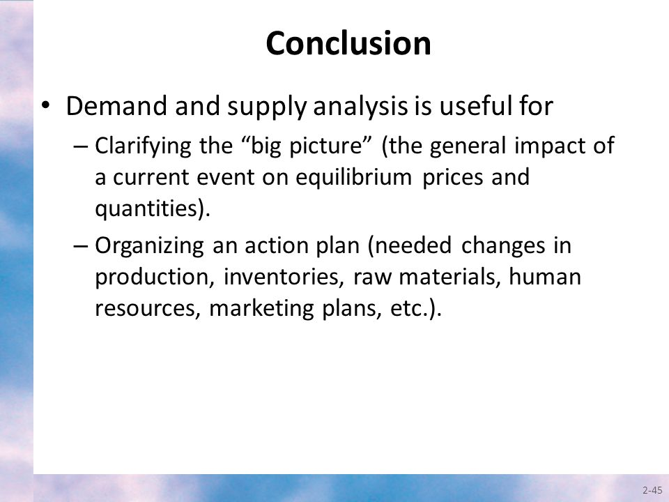Conclusion Demand and supply analysis is useful for