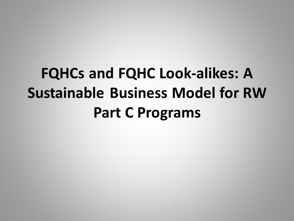 FQHCs and FQHC Look-alikes: A Sustainable Business Model for RW Part C Programs