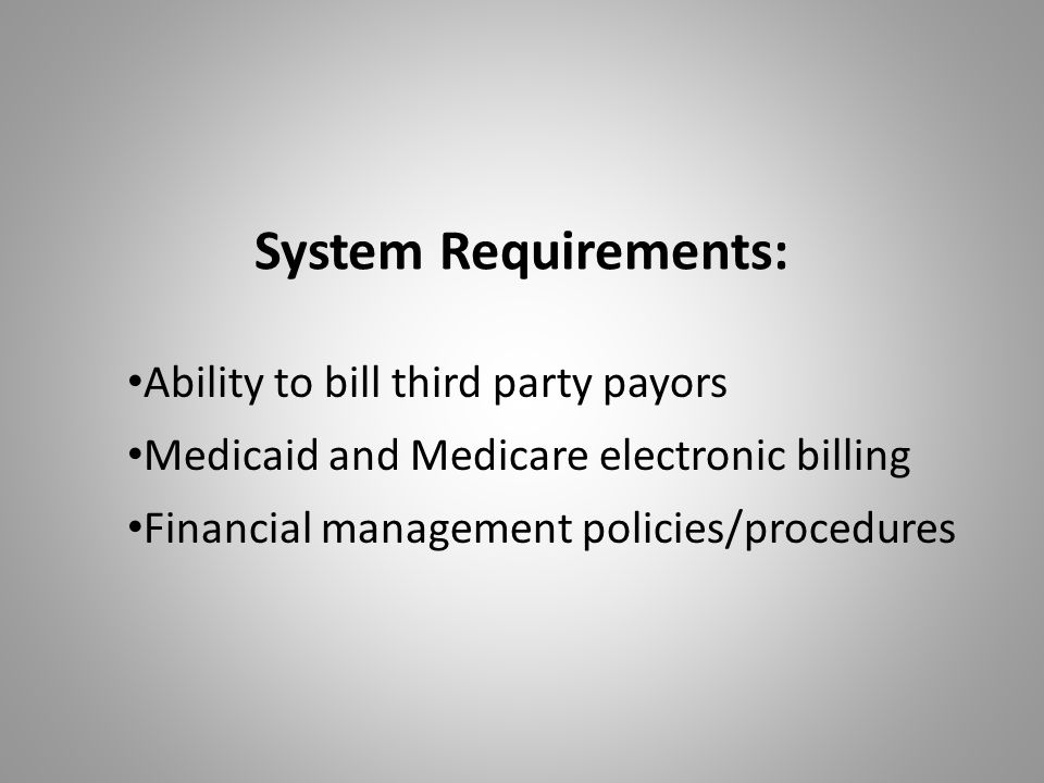 System Requirements: Ability to bill third party payors