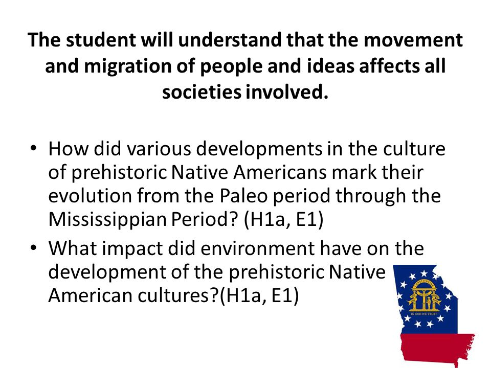 The student will understand that the movement and migration of people and ideas affects all societies involved.