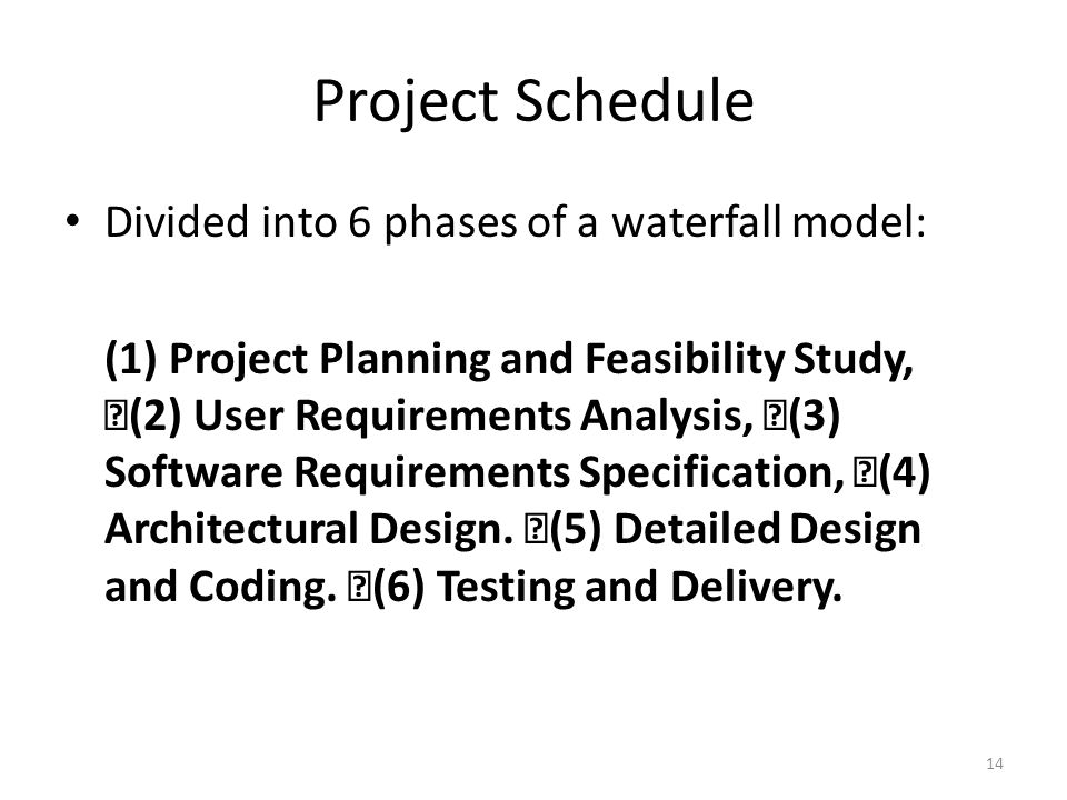 Project Schedule Divided into 6 phases of a waterfall model: